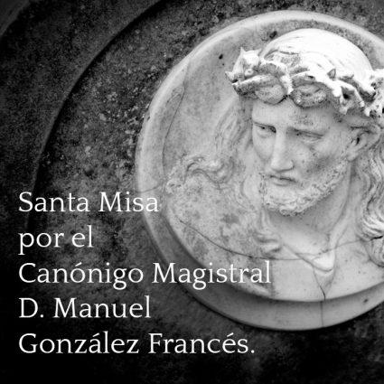 Santa Misa por el Canónigo Magistral D. Manuel González Francés.